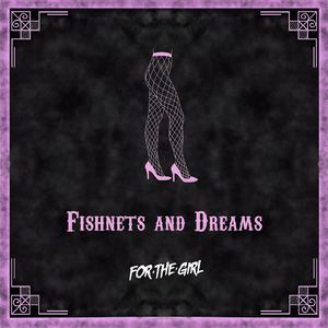 For The Girl - Fishnets & Dreams