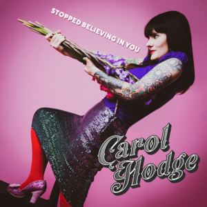 Carol Hodge - Stopped Believing In You