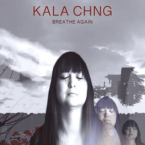 KALA CHNG - Breathe Again