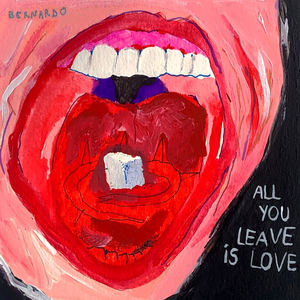 Bernardo - All You Leave Is Love