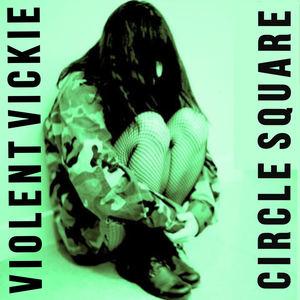 VIOLENT VICKIE - Circle Square