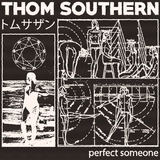 Thom Southern - Perfect Someone