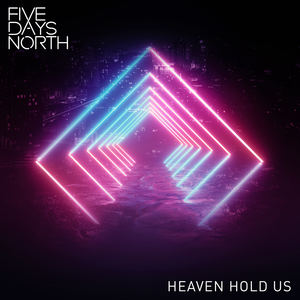Five Days North - Heaven Hold Us