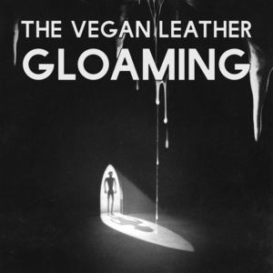 The Vegan Leather - Gloaming