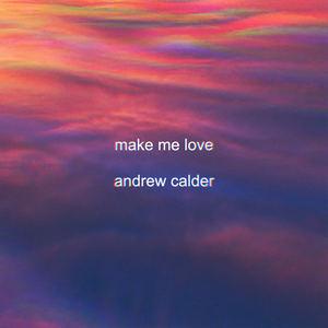 Andrew Calder - Make Me Love