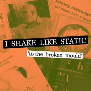 I Shake Like Static - To The Broken Mould