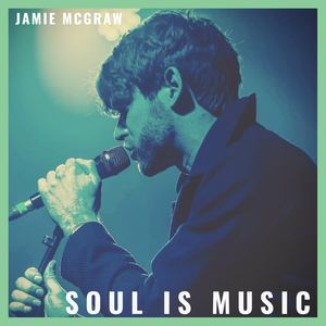 Jamie McGraw - Soul Is Music