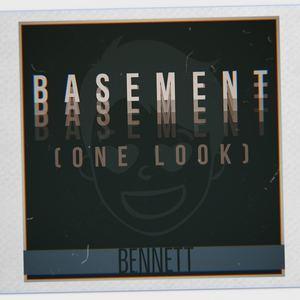 Bennett - Basement (One Look)