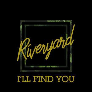 Riveryard - I'll Find You
