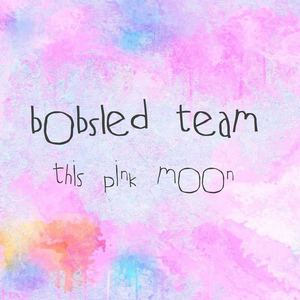 bobsled team - this pink moon