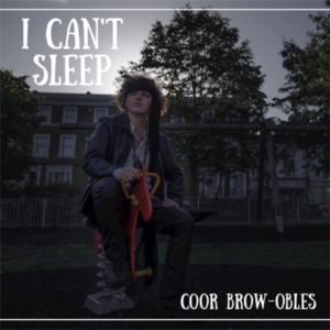 Coor Brow-Obles - I Can't Sleep
