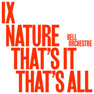 Bell Orchestre - IX: Nature That's It That's All.