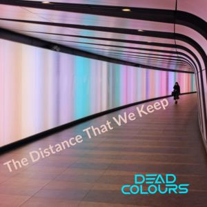 Dead Colours - The Distance That We Keep