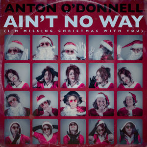 Anton O'Donnell - Ain't No Way (I'm Missing Christmas with You)