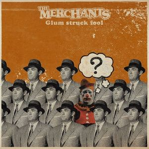 The Merchants - Glum Struck Fool