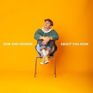 Sam And Sounds - About You Now