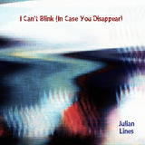 Julian Lines - I Can't Blink (In Case You Disappear)