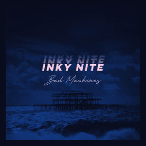 Inky Nite - Bad Machines