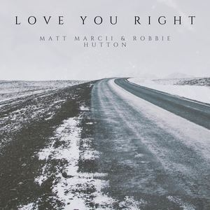 Matt Marcii and Robbie Hutton - Love You Right