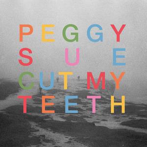 Peggy Sue - Cut My Teeth