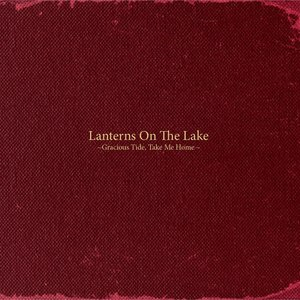 Lanterns On The Lake - You're Almost There