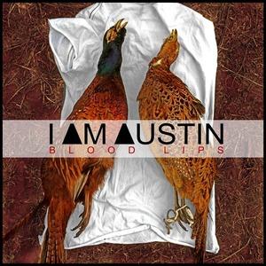 I Am Austin - Blood Lips