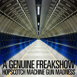 A Genuine Freakshow - Hopscotch Machine Gun Madness