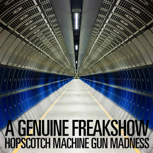 A Genuine Freakshow - Hopscotch Machine Gun Madness
