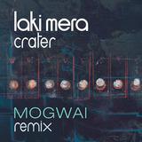 Laki Mera - Crater (Mogwai Remix)