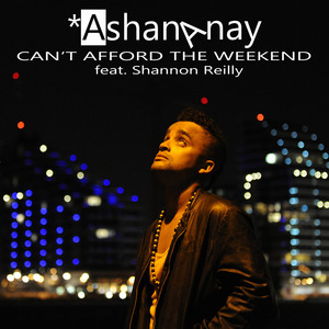 Ashananay - Ashananay ft. Shannon Reilly - Can't Afford The Weekend