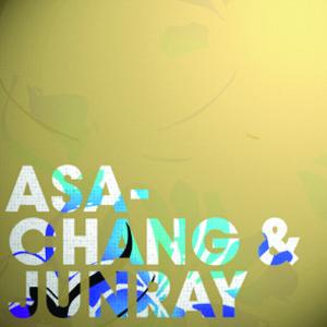 Asa Chang & Junray