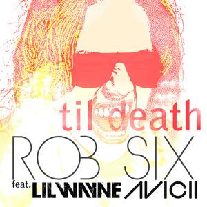Rob Six - Rob Six Feat Lil Wayne & Avicii - til death