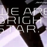 we are brightstar - Destroyer