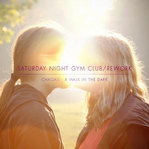 Saturday Night Gym Club - Chagall - A Walk in the Dark [Saturday Night Gym Club/Rework]