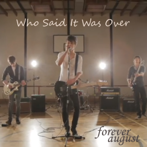 Forever August - Who Said It Was Over