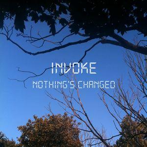 Invoke - Nothing's Changed
