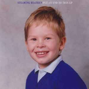 Steaming Heathen - Put An End To This
