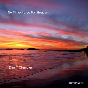 Dan T Chandler - No Timeshares For Heaven