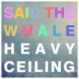 Said The Whale - Heavy Ceiling