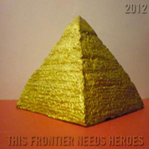 This Frontier Needs Heroes - 2012