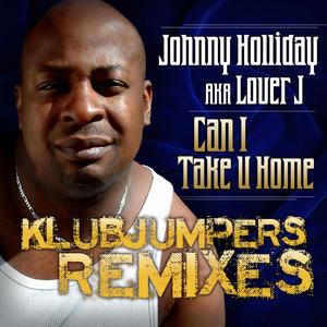 Johnny Holliday AKA Lover J - Can I Take U Home (Klubjumpers Remix)