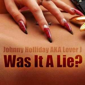 Johnny Holliday AKA Lover J - Was It A Lie