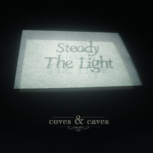 Coves & Caves - Steady the light
