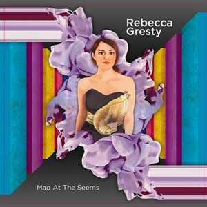 Rebecca Gresty - Mad At The Seems