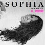 Sophia - Till We Die