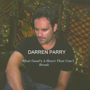 Darren Parry - What Good's A Heart That Can't Break