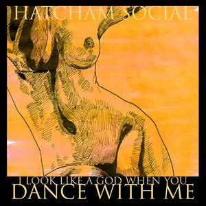 """Hatcham Social - """"I Look Like A God When You Dance With Me"""""""