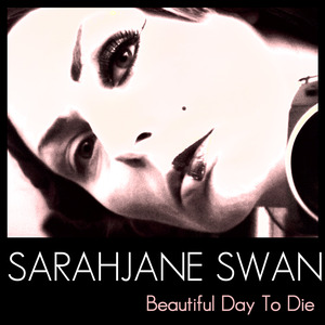 Sarahjane Swan - Beautiful Day To Die