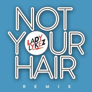 Lady Lykez - LADY LYKEZ - Not Your Hair Remix Ft. Lady Lykez, Lady Leshurr, Lioness & Stush