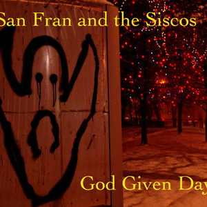 San Fran and the Siscos - God Given Day